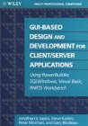 img - for GUI-Based Design and Development For Client/Server Applications: Using PowerBuilder, SQLWindows, Visual Basic, PARTS Workbench book / textbook / text book