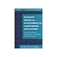 GUI-based Design and Development for Client/Server Applications: Using Power Builders, SQL Windows, Visual BASIC, PARTS Workbench (Wiley Professional Computing)
