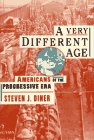 A Very Different Age : Americans of the Progressive Era, Diner, Steven J., 0809025531