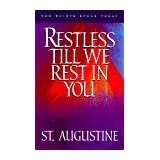 Restless Till We Rest in You: 60 Reflections from the Writings of St. Augustine (The Saints Speak Today Series) Saint Augustine and Paul Thigpen