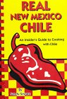 Real New Mexico Chile: An Insider's Guide to Cooking with Chile