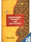 Regionalism, Ethnicity, and Left Politics, Sajal Basu, 8170339308