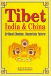 Tibet, India and China : Critical Choices, Uncertain Future, Kadian, Rajesh, 8170943329