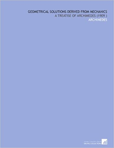 Geometrical Solutions Derived From Mechanics: A Treatise of