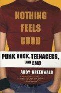 Nothing Feels Good Punk Rock, Teenagers, & Emo PDF