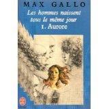 Les hommes naissent tous le même jour, tome 1 : Aurore par Gallo