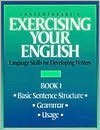 Exercising Your English Vol. 1 : Basic Sentence Structure, Grammar, Usage, , 0809240815