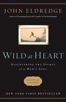 Book: Wild at Heart - Discovering the Secret of a Man's Soul by John Eldredge