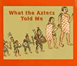 img - for What the Aztecs Told Me book / textbook / text book