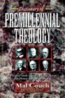 Dictionary of Premillennial Theology, , 0825424100