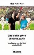 Und dafür gibt's die rote Karte: Anekdoten aus der Welt des Fußballs (Husum-Taschenbuch)
