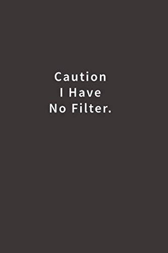 Caution I Have No Filter.: Lined notebook