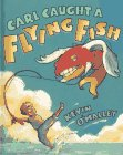 img - for Carl Caught a Flying Fish book / textbook / text book