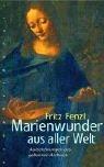 Marienwunder Aus Aller Welt  Aufzeichnungen Aus Geheimen Archiven