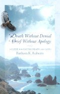 Read Online Death without Denial, Grief without Apology (02) by Roberts, Barbara K - Jackson, Ann [Paperback (2002)] PDF