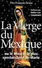 La Vierge du Mexique ou le miracle le plus spectaculaire de Marie par Brune