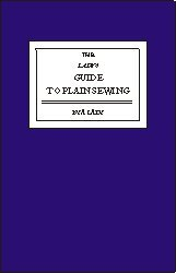 The Lady's Guide to Plain Sewing, Book I
