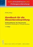 Handbuch für die Steuerberaterprüfung: Schlüsselthemen des Steuerrechts. Systematische Darstellungen zur Prüfungsvorbereitung.