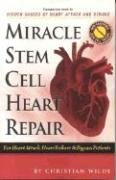Miracle Stem Cell Heart Repair: (For Heart Attack, Heart Failure and Bypass Patients)