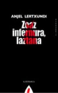 Zoaz infernura, laztana (Narrazioa) (Euskera) Tapa blanda – 14 sep 2017 Anjel Lertxundi Alberdania S.L. 8498680441