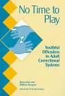No Time to Play : Youthful Offenders in Adult Correctional Systems, Glick, Barry and Sturgeon, William, 1569910715