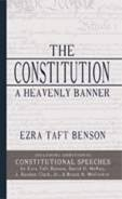 The Constitution, a Heavenly Banner By Ezra Taft Benson (W/ Additional Constitutional Speeches)