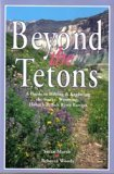 Beyond the Tetons, Rebecca Woods and Susan Marsh, 0964242354