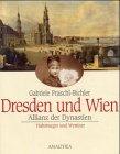 Dresden und Wien - eine historische Allianz: Habsburger und Wettiner