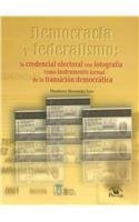 Democracia y federalismo/ Democracy and Federalism: La credencial electoral con fotografia como instrumento formal de la transicion democratica/ The ... ID as Essential Tool of Democratic Transition por Humberto Hernandez Soto