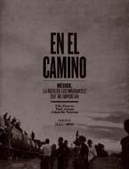 En el Camino: México, la ruta de los migrantes que no importan (Spanish Edition)
