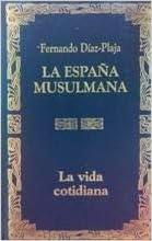 La vida cotidiana en la españamusulmana: Amazon.es: Diez-Plaja, Fernando: Libros