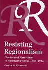 Resisting Regionalism : Gender and Naturalism in American Fiction, 1885-1915, Campbell, Donna, 0821411772