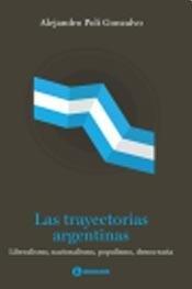 Download LAS TRAYECTORIAS ARGENTINAS. LIBERALISMO, NACIONALISMO, POPULISMO, DEMOCRACIA pdf
