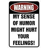 WARNING My Sense of Humor Might Hurt Your Feelings! - Funny Metal Sign for your garage, man cave, yard or wall. By SignDragon