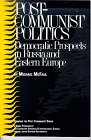 Post-Communist Politics : Democratic Prospects in Russia and Eastern Europe, McFaul, Michael, 0892062088