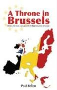 Throne In Brussels  Britain The Saxe Coburgs And The Belgianisation Of Europe