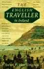 English Traveller in Ireland : Illustrated Accounts over Three Centuries, Harrington, John P., 0863271898
