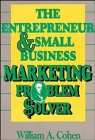 The Entrepreneur and Small Business Marketing Problem Solver, William A. Cohen, 0471531332
