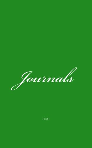 Read Online Journals 5x8: Classic 5x8 (Blank Pages) Green Cover Journal Option - ON SALE TODAY for JUST $6.99 (Volume 7) ebook