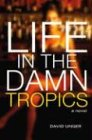 Life in the Damn Tropics, David Unger, 029920054X