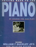 Getting Back to the Piano of Course You Can Play!: Featuring William F Buckley Jr.'s New Notation System Volume I