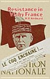 Resistance in Vichy France : A Study of Ideas and Motivation in the Southern Zone, 1940-42, Kedward, Harry R., 0198219563