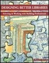Designing Better Libraries : Selecting and Working with Architects and Related Specialists, McCarthy, Richard, 0917846362