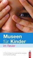 Museen für Kinder im Revier: 25 Vorschläge für spannende Gruppen- und Familienausflüge