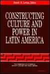 Constructing Culture and Power in Latin America, , 0472064568