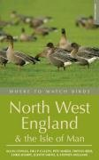 Where to Watch Birds: Cumbria, Lancashire and Cheshire (Where to Watch Birds Series)