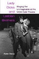 Lady Dicks and Lesbian Brothers: Staging the Unimaginable at the WOW Caf?? Theatre (Triangulations: Lesbian/Gay/Queer Theater/Drama/Performance) by Catherine Davy (2010-07-29) by University of Michigan Press