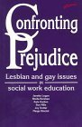 img - for Confronting Prejudice: Lesbian and Gay Issues in Social Work Education by Janette Logan (1996-11-14) book / textbook / text book