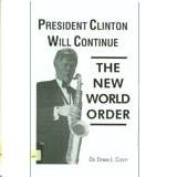 img - for President Clinton will continue the new world order book / textbook / text book