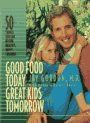 img - for Good Food Today, Great Kids Tomorrow: 50 Things You Can Do for Healthy, Happy Children by Jay Gordon (1994-09-02) book / textbook / text book